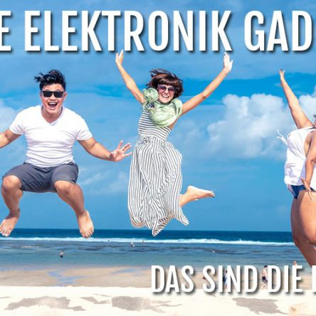 Elektronik Gadgets für den Urlaub – Das sind die Besten